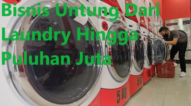 Bisnis Untung Dari Laundry Hingga Puluhan Juta